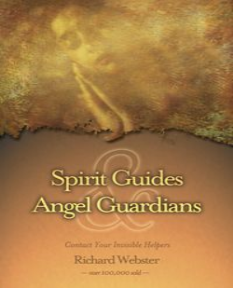Spirit Guides and Angel Guardians - Richard Webster